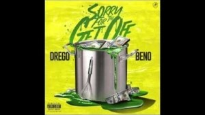 Sorry For The Get Off (Mixtape) BY Drego X Beno
